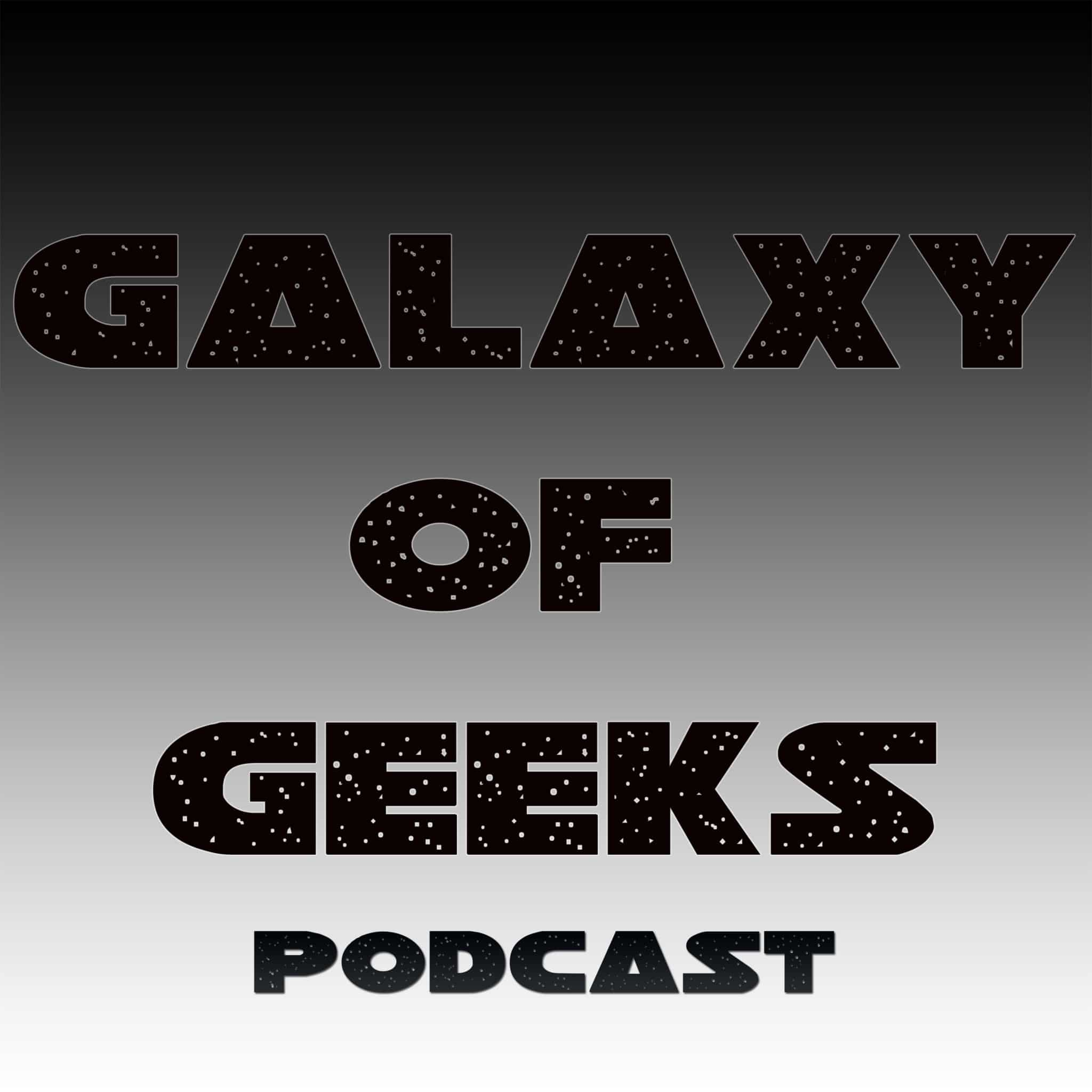 Galaxy Of Geeks Podcast