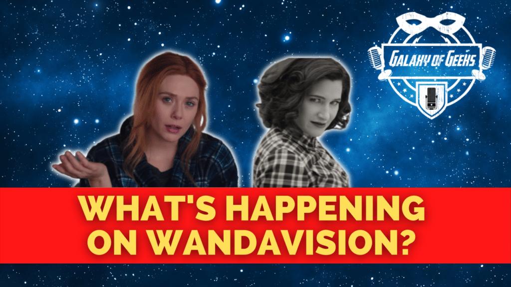 Galaxy Of Geeks Wandavision MCU