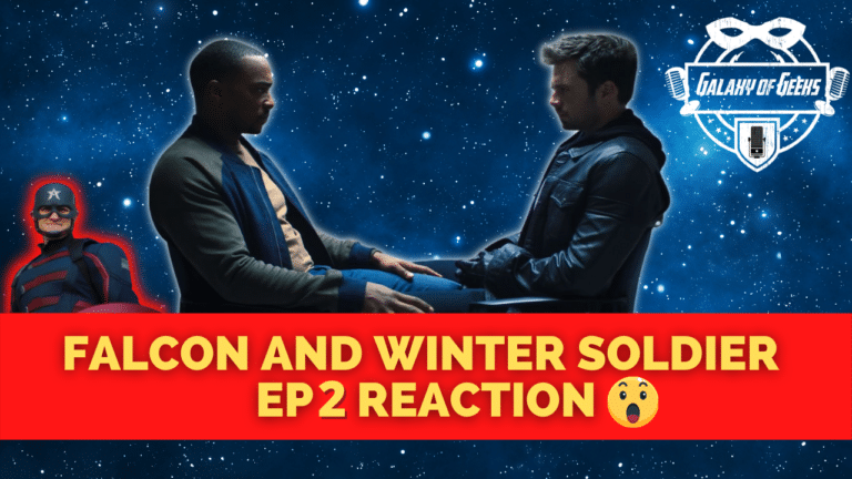 Galaxy Of Geeks Podcast Episode 95 - Falcon And Winter Soldier EP2 Reaction