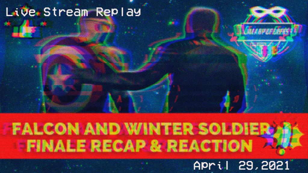 Falcon And Winter Soldier Season 1 Finale Galaxy Of Geeks Livestream