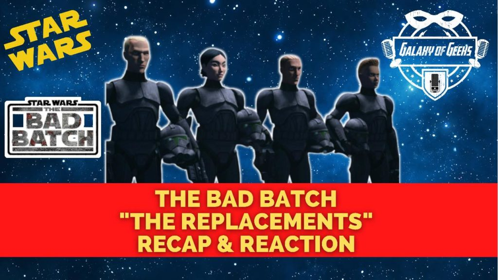 Galaxy Of Geeks Podcast Bad Batch Episode 3