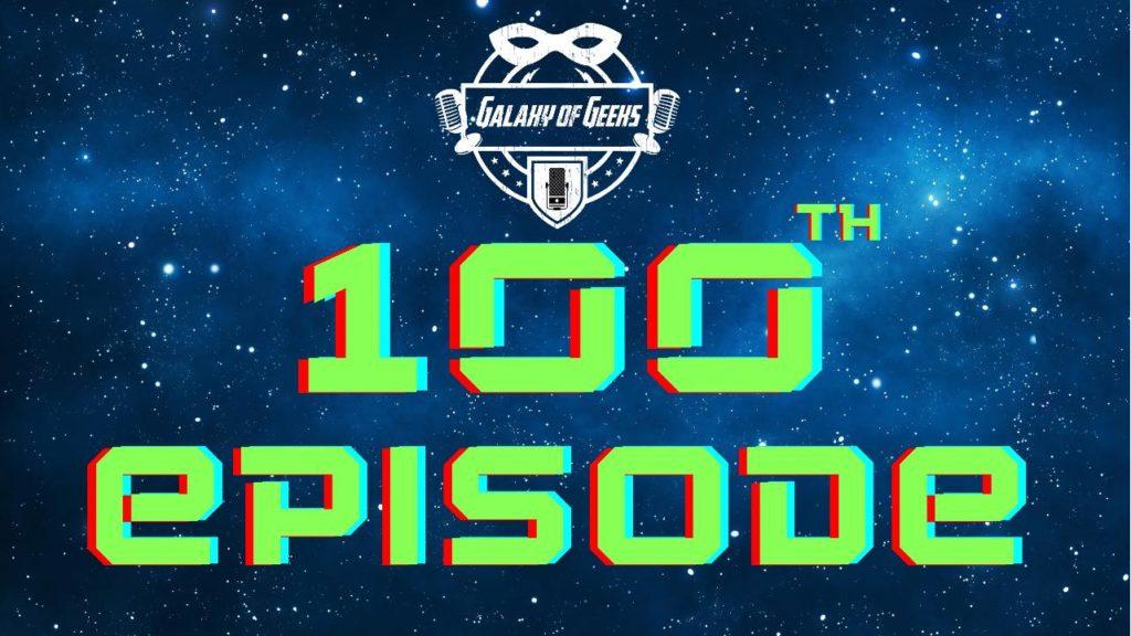 Galaxy Of Geeks Episode 100