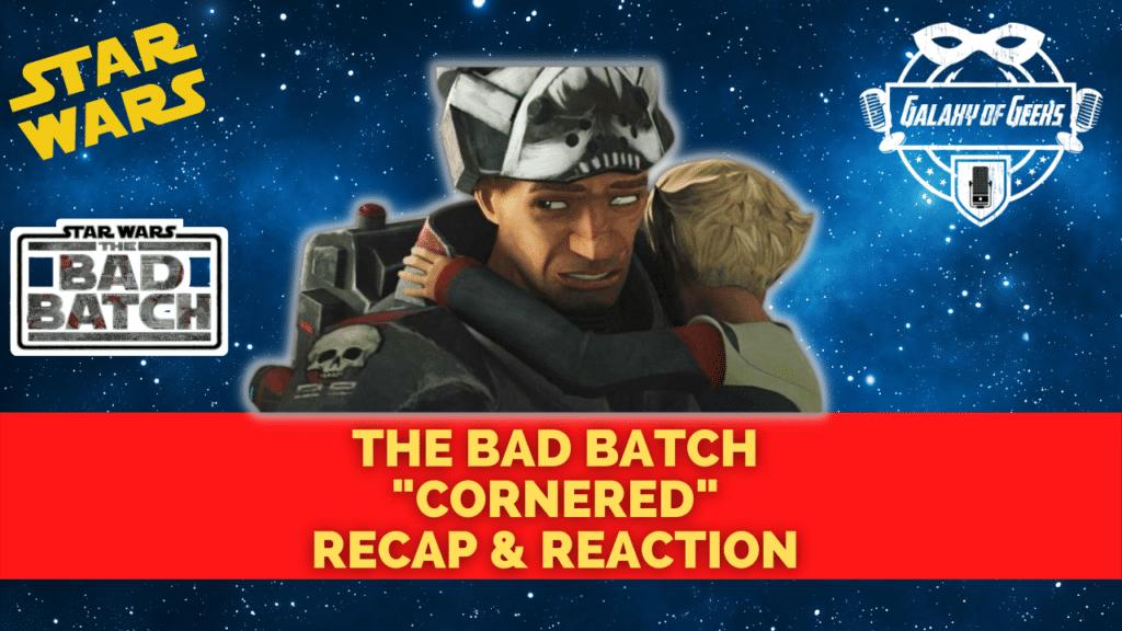Galaxy Of Geeks Podcast Star Wars Bad Batch