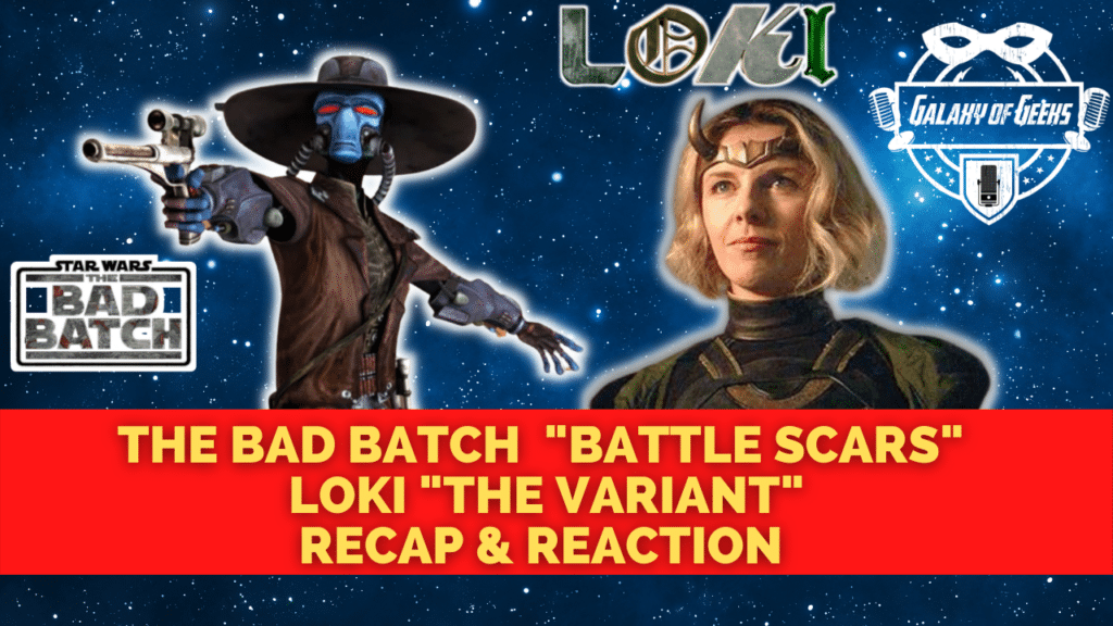 Galaxy Of Geeks Episode 105 The Bad Batch Loki