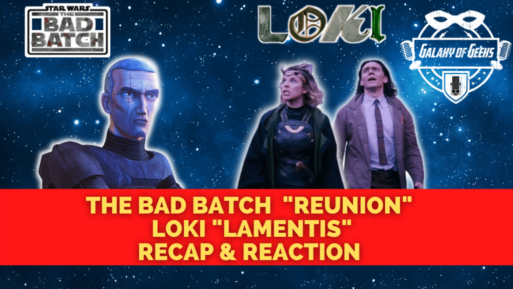 Galaxy Of Geeks Episode 106 Loki The Bad Batch Rick And Morty