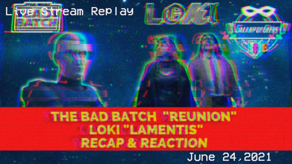 Galaxy Of Geeks Livestream June 24, 2021 Loki The Bad Batch