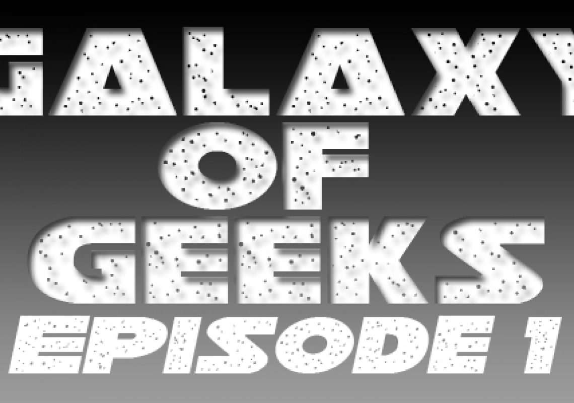 Galaxy Of Geeks Episode_001
