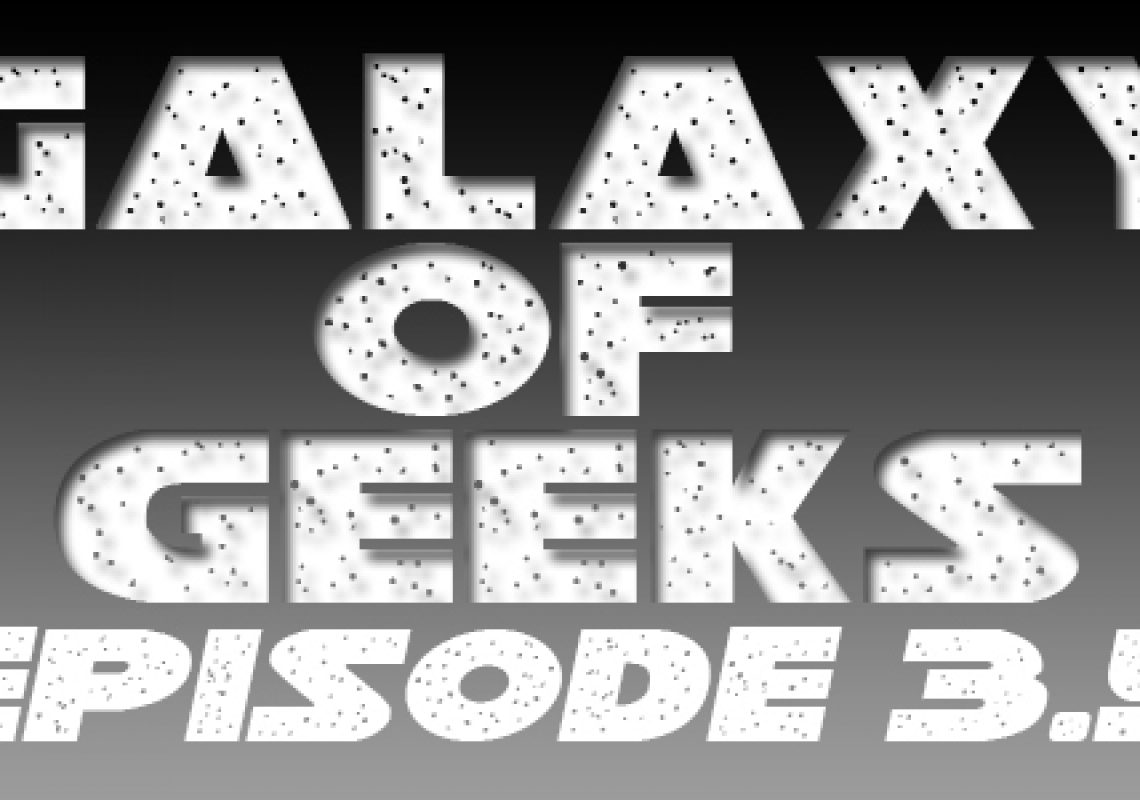 Galaxy Of Geeks Episode_003.5