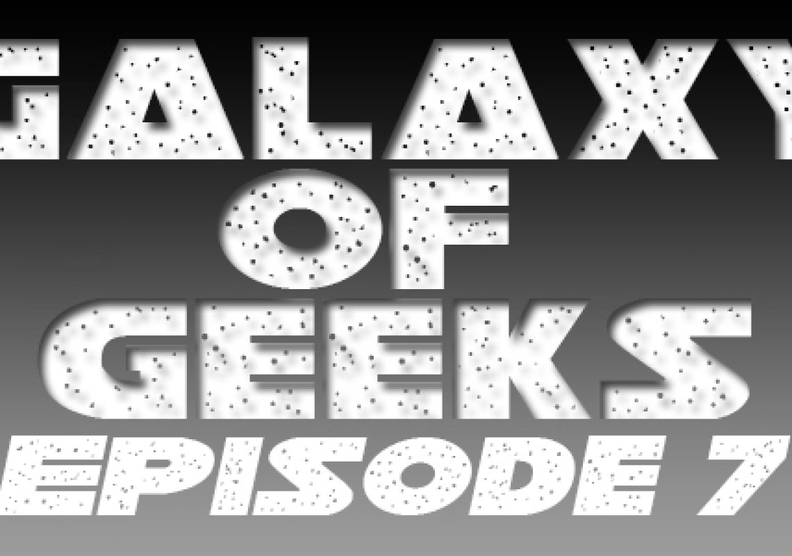 Galaxy Of Geeks Episode_007