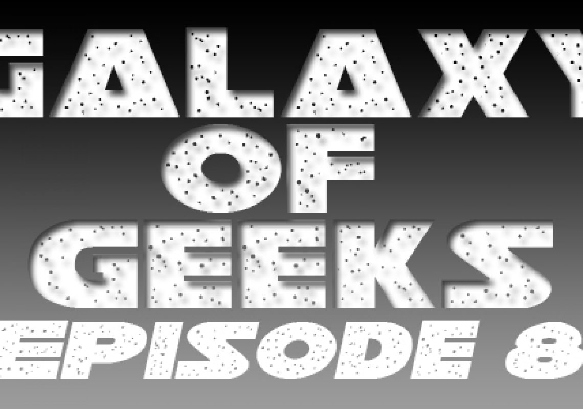 Galaxy Of Geeks Episode_008