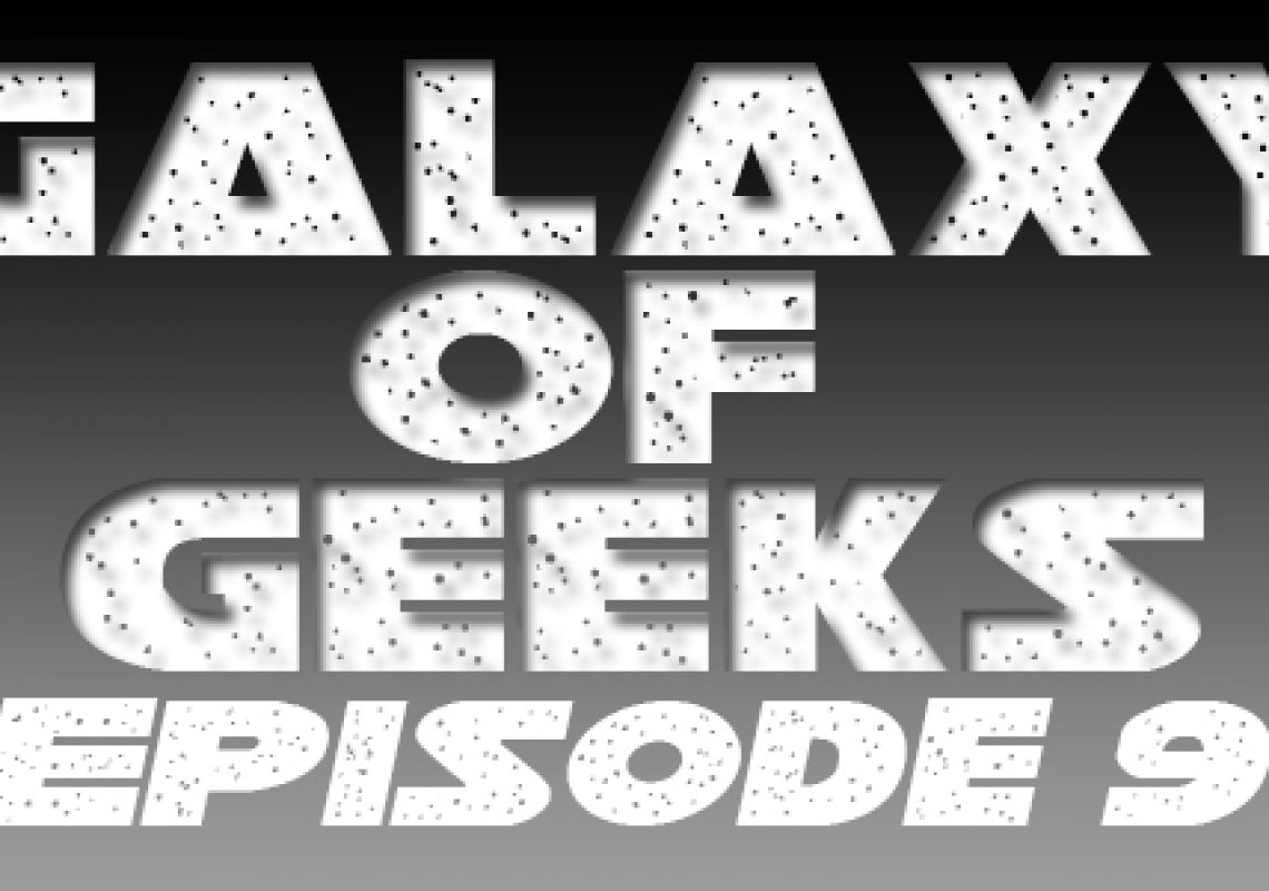 Galaxy Of Geeks Episode_009