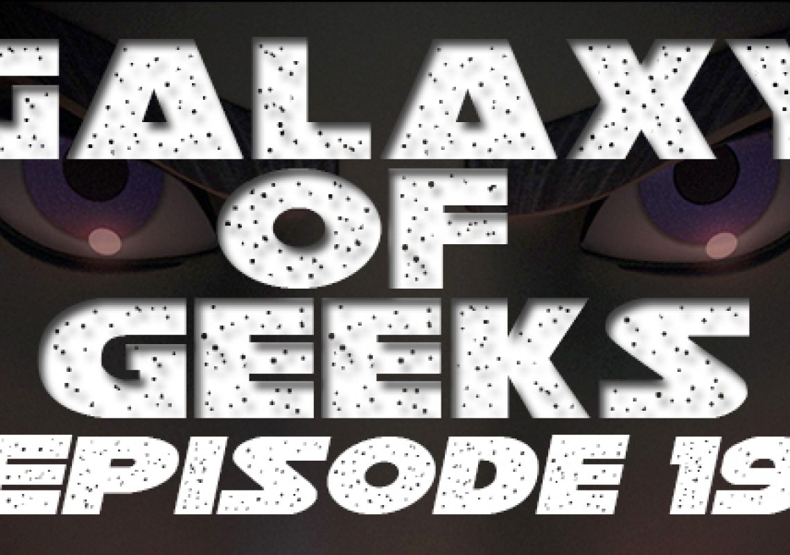 Galaxy Of Geeks Episode_019